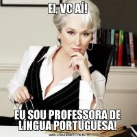 EI, VC AÍ!EU SOU PROFESSORA DE LÍNGUA PORTUGUESA!