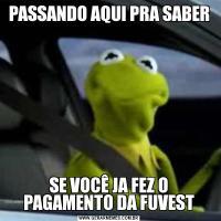 PASSANDO AQUI PRA SABERSE VOCÊ JA FEZ O PAGAMENTO DA FUVEST