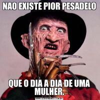 NAO EXISTE PIOR PESADELOQUE O DIA A DIA DE UMA MULHER.