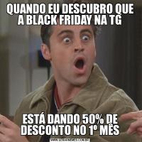 QUANDO EU DESCUBRO QUE A BLACK FRIDAY NA TGESTÁ DANDO 50% DE DESCONTO NO 1º MÊS