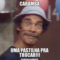 CARAMBAUMA PASTILHA PRA TROCAR!!!