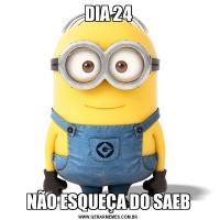DIA 24NÃO ESQUEÇA DO SAEB