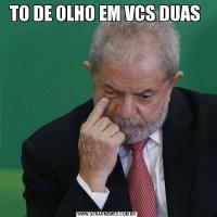 TO DE OLHO EM VCS DUAS