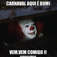 CARNAVAL AQUI É BOM!VEM,VEM COMIGO !!