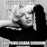 SOU DO GP DO MÉIER, SOU PRIVILEGIADA SIIIIIIIIIM