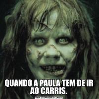 QUANDO A PAULA TEM DE IR AO CARRIS.