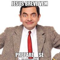 JESUS BREVE VEMPREPARE _ SE