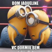 BOM JAQUELINE VC DORMIU BEM