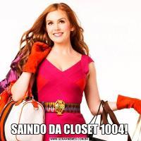 SAINDO DA CLOSET 1004!