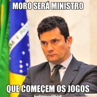 MORO SERÁ MINISTROQUE COMEÇEM OS JOGOS