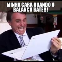 MINHA CARA QUANDO O BALANÇO BATE!!!