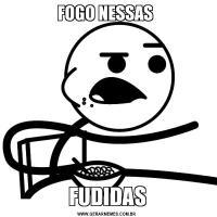 FOGO NESSAS FUDIDAS