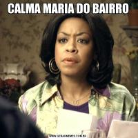 CALMA MARIA DO BAIRRO