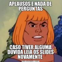 APLAUSOS E NADA DE PERGUNTASCASO TIVER ALGUMA DÚVIDA LEIA OS SLIDES NOVAMENTE
