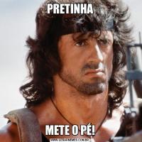 PRETINHAMETE O PÉ!