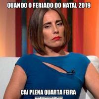 QUANDO O FERIADO DO NATAL 2019CAI PLENA QUARTA FEIRA