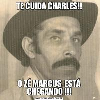 TE CUIDA CHARLES!!O ZÉ MARCUS  ESTÁ CHEGANDO !!!