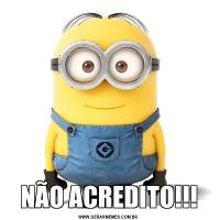 NÃO ACREDITO!!!