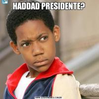 HADDAD PRESIDENTE?
