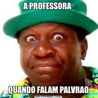 A PROFESSORA QUANDO FALAM PALVRAO