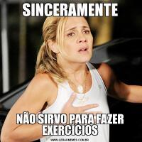 SINCERAMENTENÃO SIRVO PARA FAZER EXERCÍCIOS
