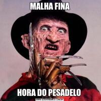 MALHA FINAHORA DO PESADELO