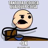 TANTO FAZ COLOCA QUALQUER COISA-OK