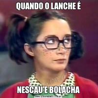QUANDO O LANCHE ÉNESCAU E BOLACHA