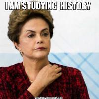 I AM STUDYING  HISTORY
