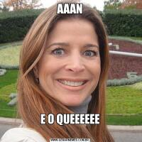 AAANE O QUEEEEEE