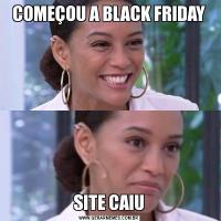 COMEÇOU A BLACK FRIDAYSITE CAIU