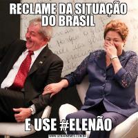 RECLAME DA SITUAÇÃO DO BRASILE USE #ELENÃO