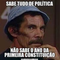 SABE TUDO DE POLÍTICANÃO SABE O ANO DA PRIMEIRA CONSTITUIÇÃO