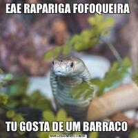 EAE RAPARIGA FOFOQUEIRATU GOSTA DE UM BARRACO