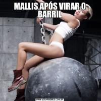 MALLIS APÓS VIRAR O BARRIL