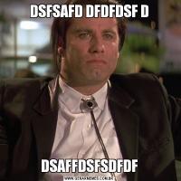 DSFSAFD DFDFDSF DDSAFFDSFSDFDF