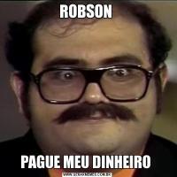 ROBSON PAGUE MEU DINHEIRO
