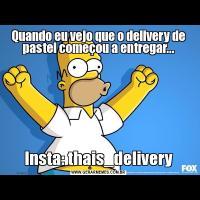 Quando eu vejo que o delivery de pastel começou a entregar...Insta: thais_delivery