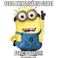 FELIZ ANIVERSÁRIO GRAZIFELICIDADES!!!