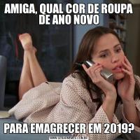 AMIGA, QUAL COR DE ROUPA DE ANO NOVOPARA EMAGRECER EM 2019?