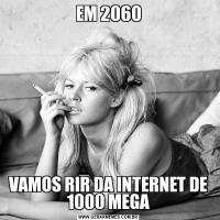 EM 2060VAMOS RIR DA INTERNET DE 1000 MEGA