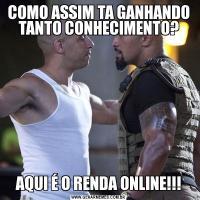 COMO ASSIM TA GANHANDO TANTO CONHECIMENTO?AQUI É O RENDA ONLINE!!!