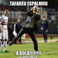 TAFARÉU ESPALMOUA BOLA!!!!!!!!