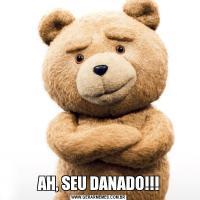 AH, SEU DANADO!!!