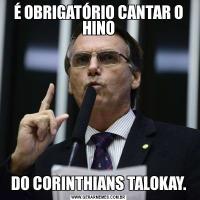 É OBRIGATÓRIO CANTAR O HINODO CORINTHIANS TALOKAY.