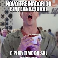 NOVO TREINADOR DO BINTERNACIONALO PIOR TIME DO SUL