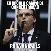 EU APOIO O CAMPO DE CONCENTRAÇÃOPARA UNASULS