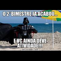 O 2°BIMESTRE JA ACABOU...E VC AINDA DEVE ATIVIDADE!!!