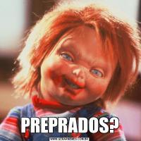 PREPRADOS?