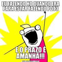 EU FAZENDO HQ QUANDO ERA PARA ESTAR FAZENDO PDT3E O PRAZO É AMANHÃ!!!